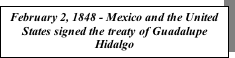 Text Box: February 2, 1848 - Mexico and the United States signed the treaty of Guadalupe Hidalgo