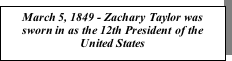 Text Box: March 5, 1849 - Zachary Taylor was sworn in as the 12th President of the United States