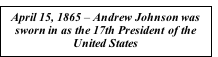Text Box: April 15, 1865 – Andrew Johnson was sworn in as the 17th President of the United States