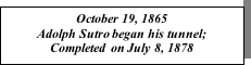 Text Box: October 19, 1865 Adolph Sutro began his tunnel; Completed on July 8, 1878