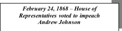 Text Box: February 24, 1868 – House of Representatives voted to impeach  Andrew Johnson