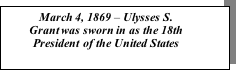 Text Box: March 4, 1869 – Ulysses S. Grant was sworn in as the 18th President of the United States