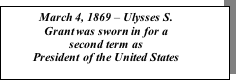 Text Box: March 4, 1869 – Ulysses S. Grant was sworn in for a second term as 
